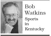 Contact Bob Watkins at SprtsinKy@aol.com