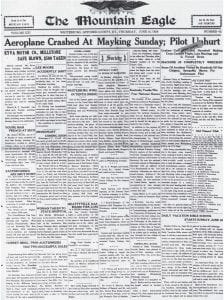 WHEN THE DAREDEVIL FLEW INTO LETCHER COUNTY — On this week in 1928, a daredevil pilot was forced to crash land in Letcher County after he became lost while flying from Cincinnati, Ohio to Knoxville, Tenn. The pilot, Graham Curry of Hendersonville, N.C., suffered only a slight cut to his right leg when he crashed in a field at Mayking. Curry said he was using the L&N Railroad tracks as a guide from Cincinnati to Knoxville, but started getting lost over Winchester when he began following the wrong fork of the railroad and found himself over McRoberts, where the track ended. Hundreds of people descended on Mayking to view the wrecked plane.