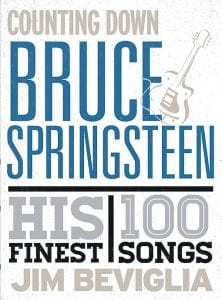 """""""Counting Down Bruce Springsteen: His 100 Finest Songs"""" (Rowman & Littlefield), by Jim Beviglia"""