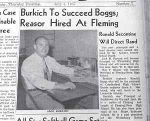 PRINCIPALS HIRED — The July 4, 1957 edition of The Mountain Eagle carried the news that Jack M. Burkich was hired as the new principal at Whitesburg High School, while Roy T. Reasor was chosen to lead Fleming-Neon High School.